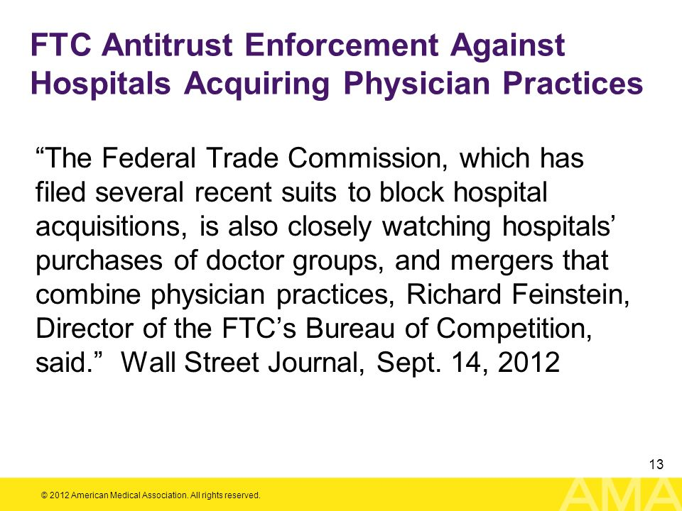 © 2012 American Medical Association. All rights reserved. 13 FTC Antitrust Enforcement Against Hospitals Acquiring Physician Practices The Federal Tra