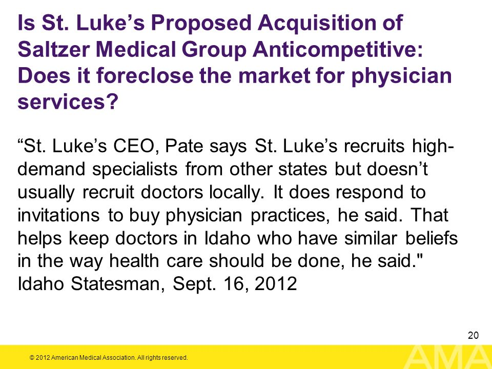 © 2012 American Medical Association. All rights reserved. 20 Is St. Lukes Proposed Acquisition of Saltzer Medical Group Anticompetitive: Does it forec