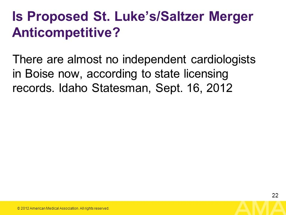 © 2012 American Medical Association. All rights reserved. 22 There are almost no independent cardiologists in Boise now, according to state licensing