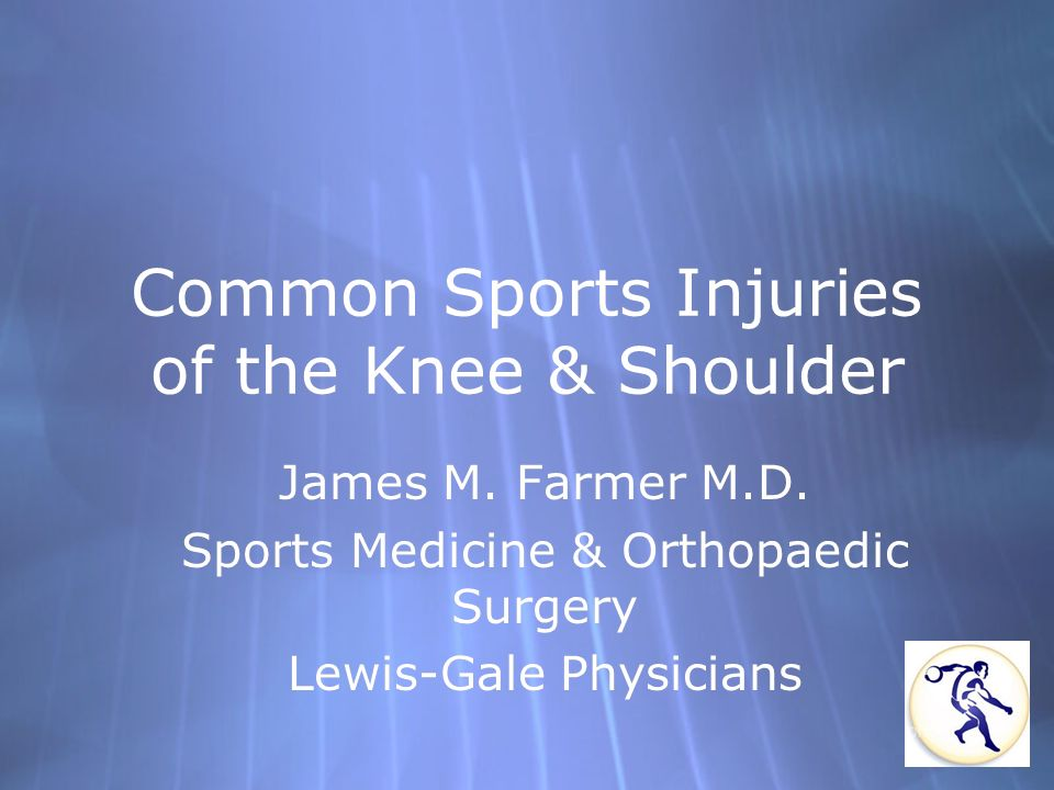 Common Sports Injuries of the Knee & Shoulder James M. Farmer M.D. Sports Medicine & Orthopaedic Surgery Lewis-Gale Physicians James M. Farmer M.D. Sp