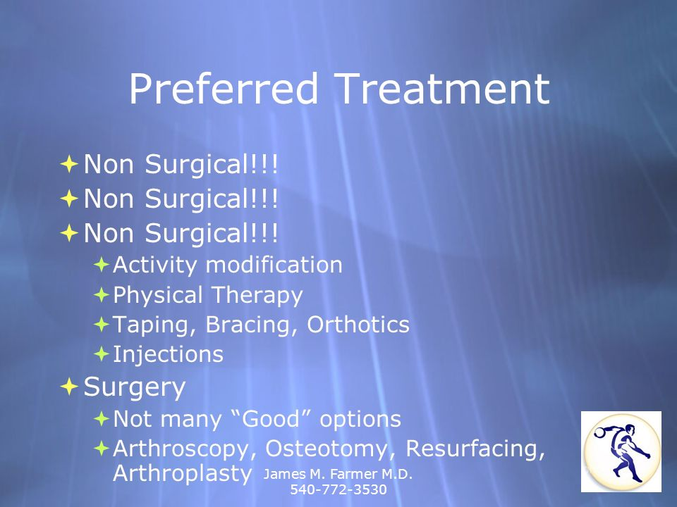 James M. Farmer M.D. 540-772-3530 Preferred Treatment Non Surgical!!! Activity modification Physical Therapy Taping, Bracing, Orthotics Injections Sur