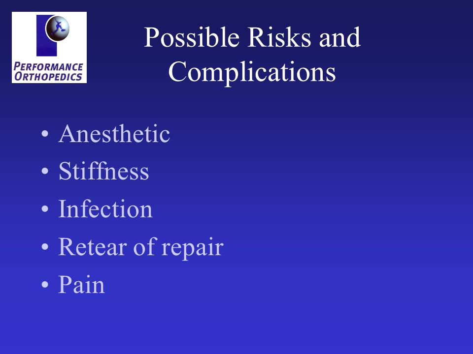 Possible Risks and Complications Anesthetic Stiffness Infection Retear of repair Pain