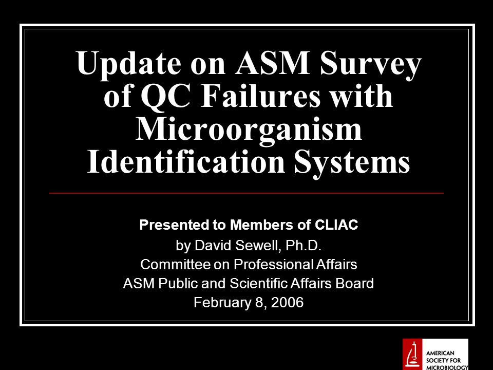 Update on ASM Survey of QC Failures with Microorganism Identification Systems Presented to Members of CLIAC by David Sewell, Ph.D.