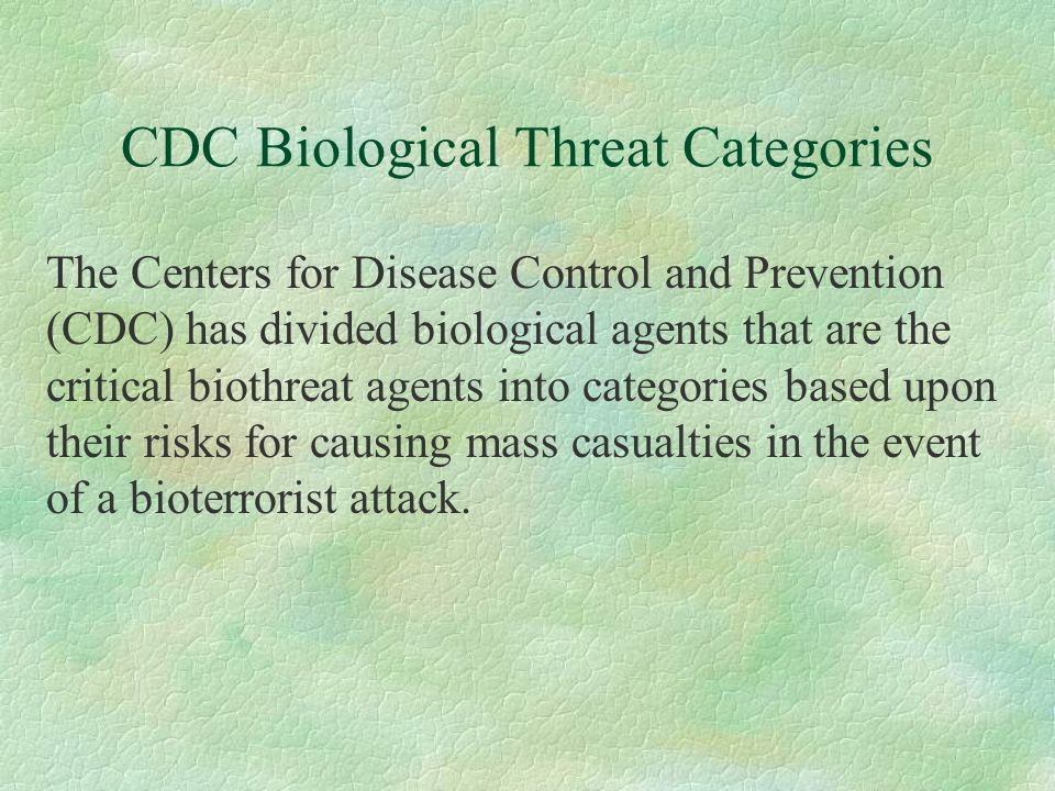 CDC Biological Threat Categories The Centers for Disease Control and Prevention (CDC) has divided biological agents that are the critical biothreat ag