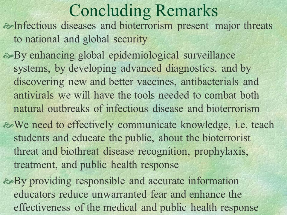 Concluding Remarks Infectious diseases and bioterrorism present major threats to national and global security By enhancing global epidemiological surv
