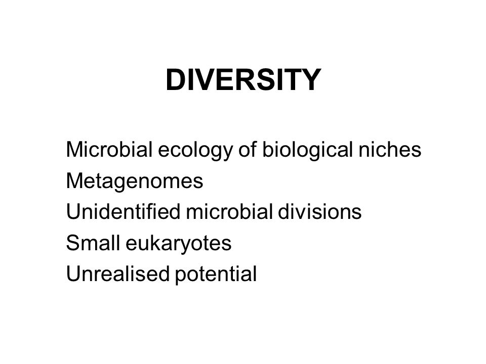 DIVERSITY Microbial ecology of biological niches Metagenomes Unidentified microbial divisions Small eukaryotes Unrealised potential