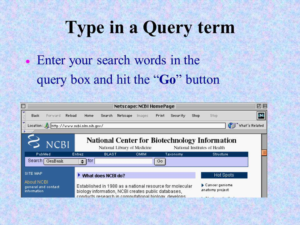 Type in a Query term Enter your search words in the query box and hit the Go button