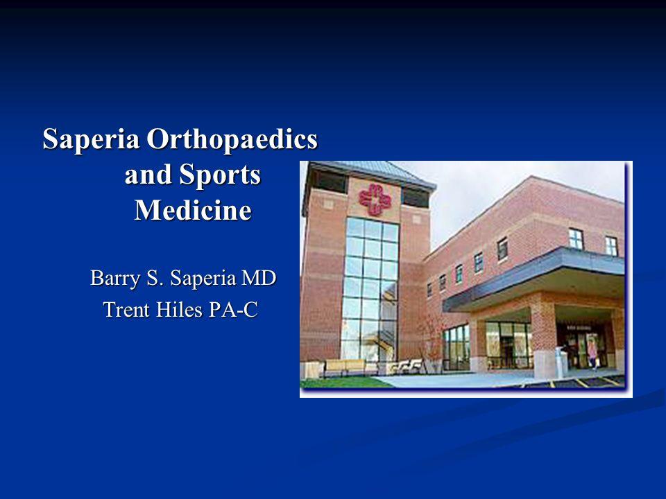 Saperia Orthopaedics and Sports Medicine Barry S. Saperia MD Barry S. Saperia MD Trent Hiles PA-C