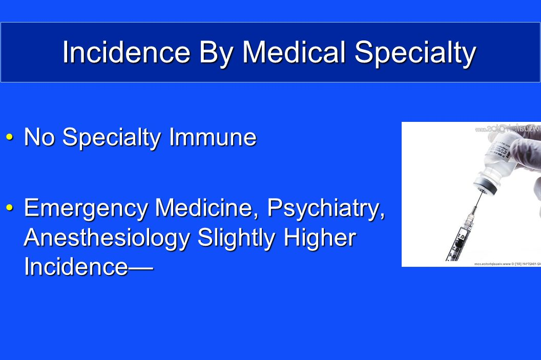 Incidence By Medical Specialty No Specialty ImmuneNo Specialty Immune Emergency Medicine, Psychiatry, Anesthesiology Slightly Higher IncidenceEmergency Medicine, Psychiatry, Anesthesiology Slightly Higher Incidence
