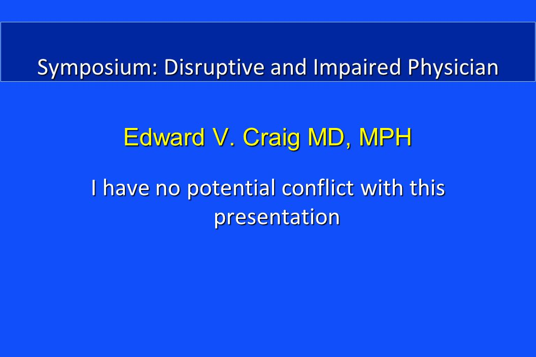 Symposium: Disruptive and Impaired Physician Edward V.