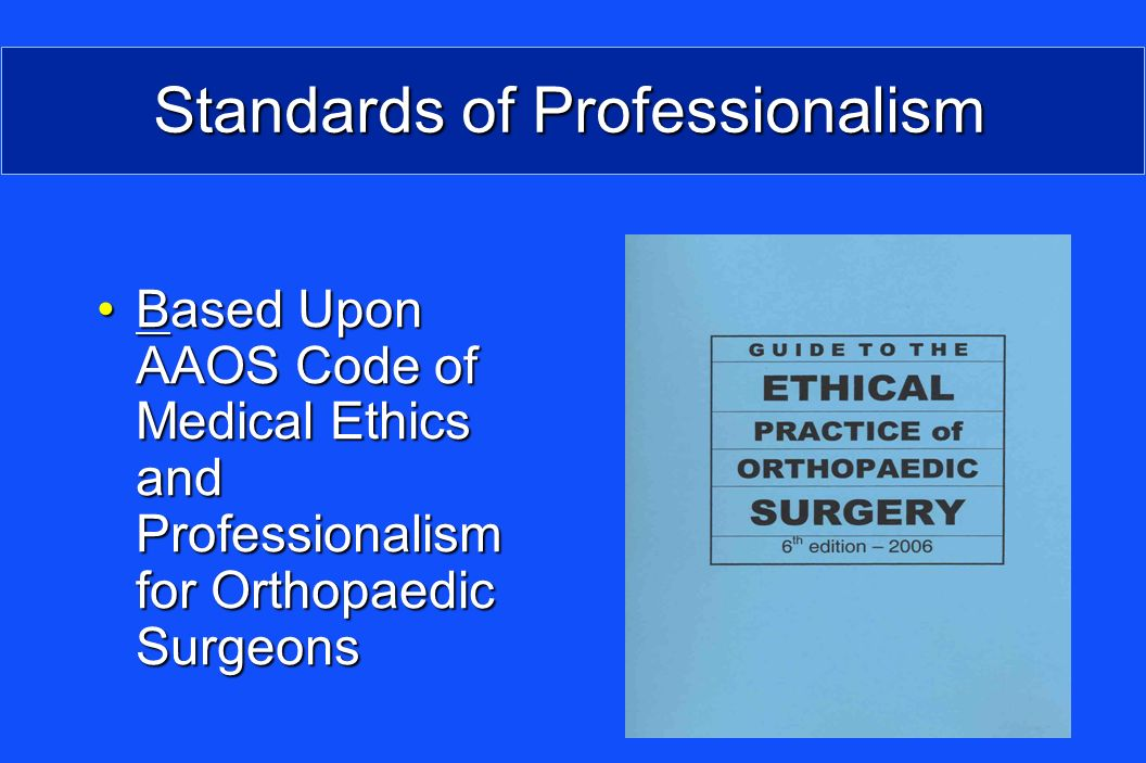 Standards of Professionalism Based Upon AAOS Code of Medical Ethics and Professionalism for Orthopaedic SurgeonsBased Upon AAOS Code of Medical Ethics and Professionalism for Orthopaedic Surgeons