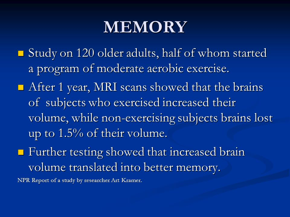 MEMORY Study on 120 older adults, half of whom started a program of moderate aerobic exercise. Study on 120 older adults, half of whom started a progr