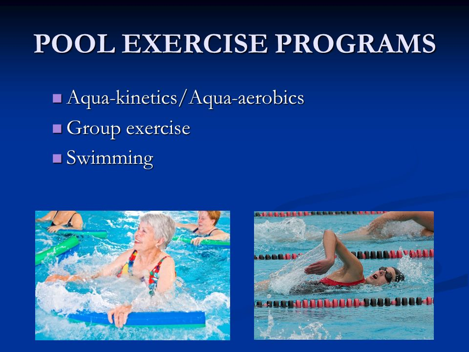 POOL EXERCISE PROGRAMS Aqua-kinetics/Aqua-aerobics Aqua-kinetics/Aqua-aerobics Group exercise Group exercise Swimming Swimming