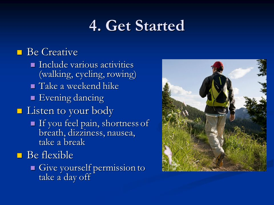 4. Get Started Be Creative Be Creative Include various activities (walking, cycling, rowing) Include various activities (walking, cycling, rowing) Tak