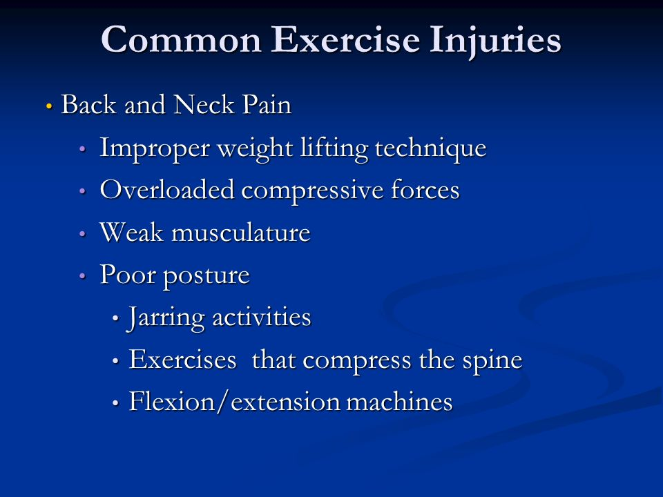 Common Exercise Injuries Back and Neck Pain Back and Neck Pain Improper weight lifting technique Improper weight lifting technique Overloaded compress