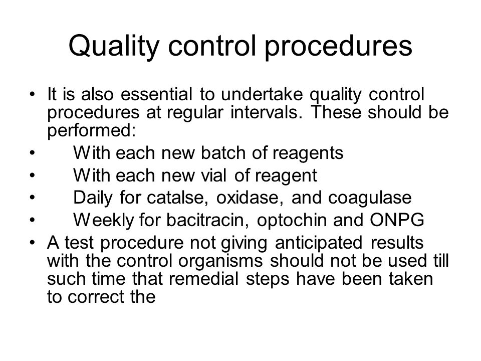 Quality control procedures It is also essential to undertake quality control procedures at regular intervals. These should be performed: With each new