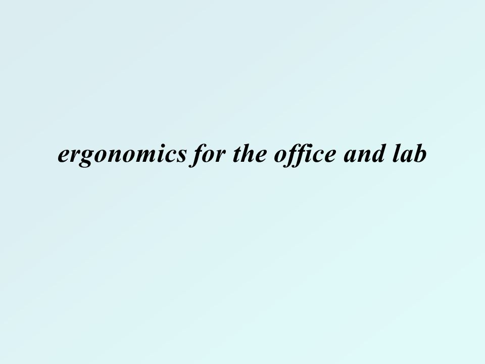 ergonomics for the office and lab