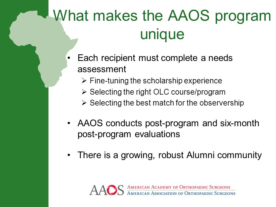 What makes the AAOS program unique Each recipient must complete a needs assessment Fine-tuning the scholarship experience Selecting the right OLC cour