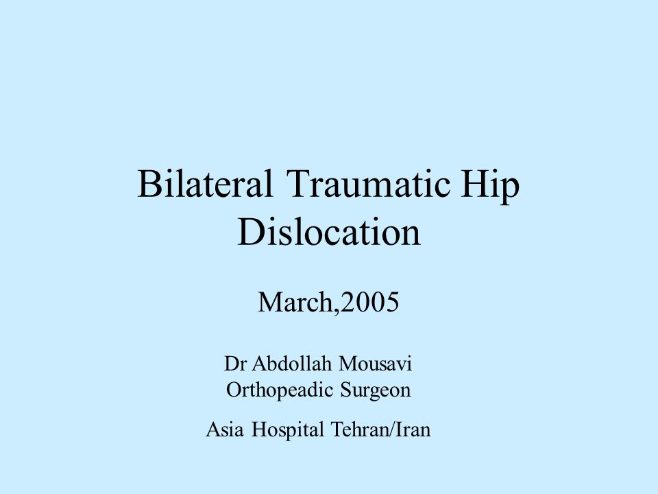 History 32 year old Lady Pedestrian crossing the street, Car Accident Refers to Asia Hospital Tehran/Iran Primary X-ray had bilateral traumatic hip dislocation Lt Posterior Dislocation, Rt hip Anterior Dislocation Neurovascular was intact.