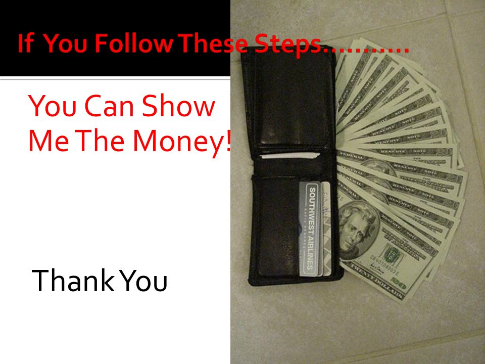 You Can Show Me The Money! Thank You