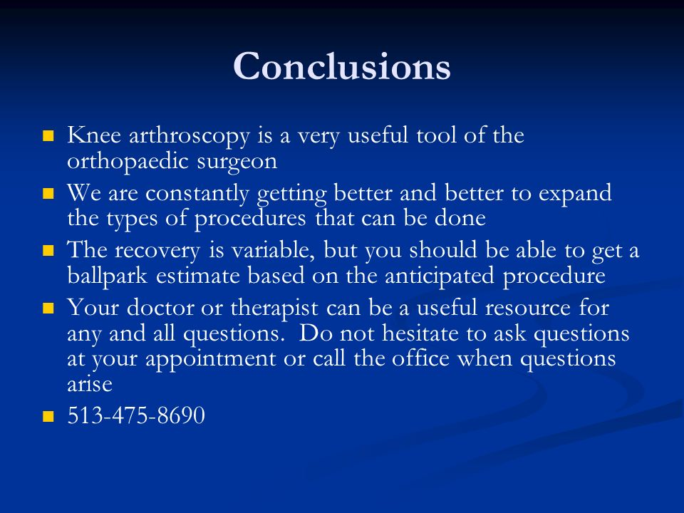 Conclusions Knee arthroscopy is a very useful tool of the orthopaedic surgeon We are constantly getting better and better to expand the types of proce