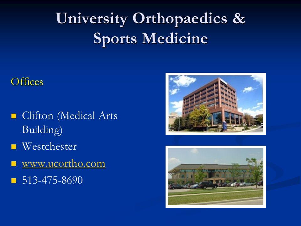 University Orthopaedics & Sports Medicine Offices Clifton (Medical Arts Building) Westchester www.ucortho.com 513-475-8690