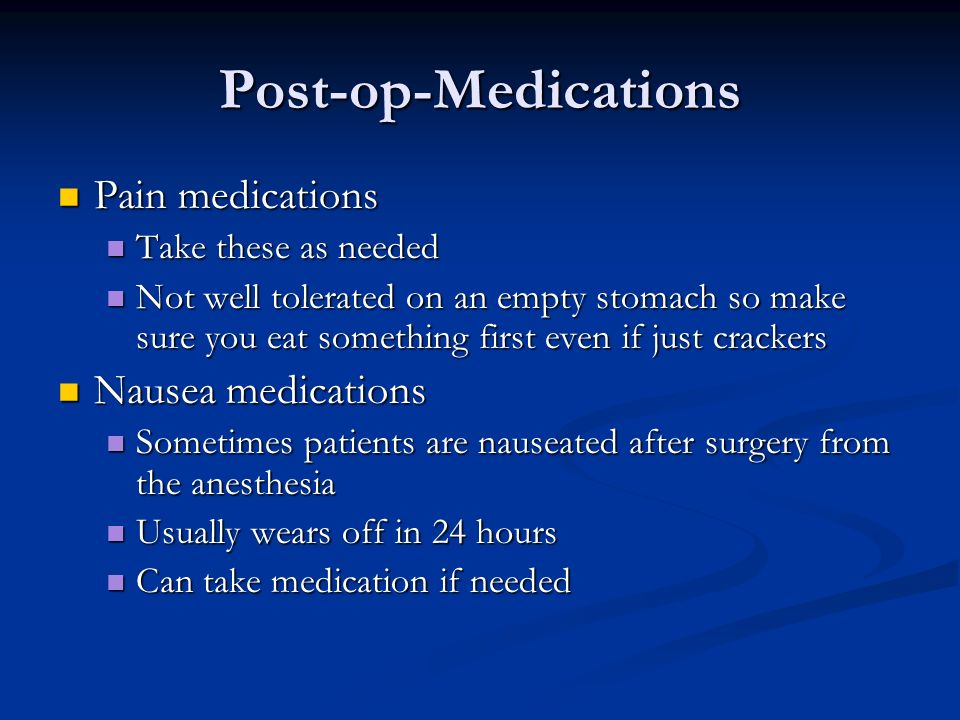 Post-op-Medications Pain medications Pain medications Take these as needed Take these as needed Not well tolerated on an empty stomach so make sure yo