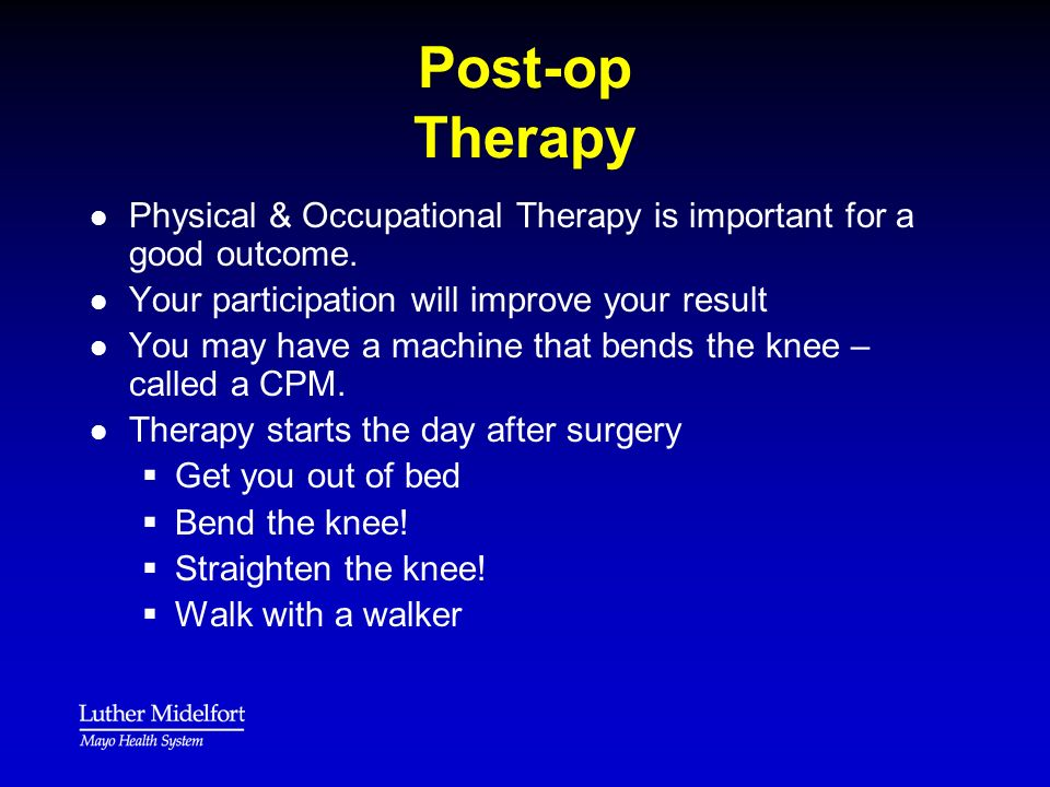 Post-op Therapy l l Physical & Occupational Therapy is important for a good outcome. l l Your participation will improve your result l l You may have