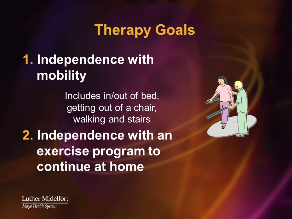 Therapy Goals Includes in/out of bed, getting out of a chair, walking and stairs 2. Independence with an exercise program to continue at home 1. Indep