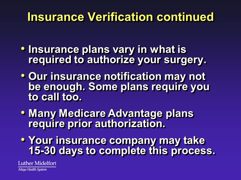 Insurance Verification continued Insurance plans vary in what is required to authorize your surgery. Insurance plans vary in what is required to autho
