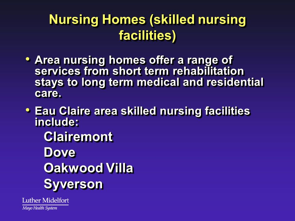 Nursing Homes (skilled nursing facilities) Area nursing homes offer a range of services from short term rehabilitation stays to long term medical and