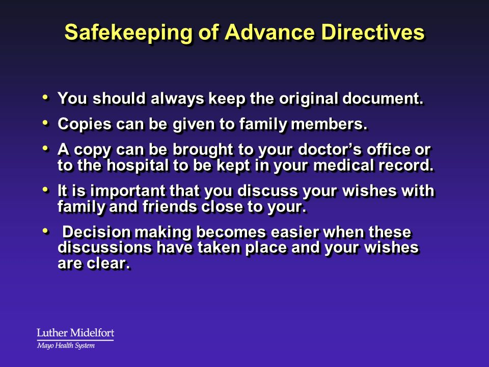 Safekeeping of Advance Directives You should always keep the original document. You should always keep the original document. Copies can be given to f