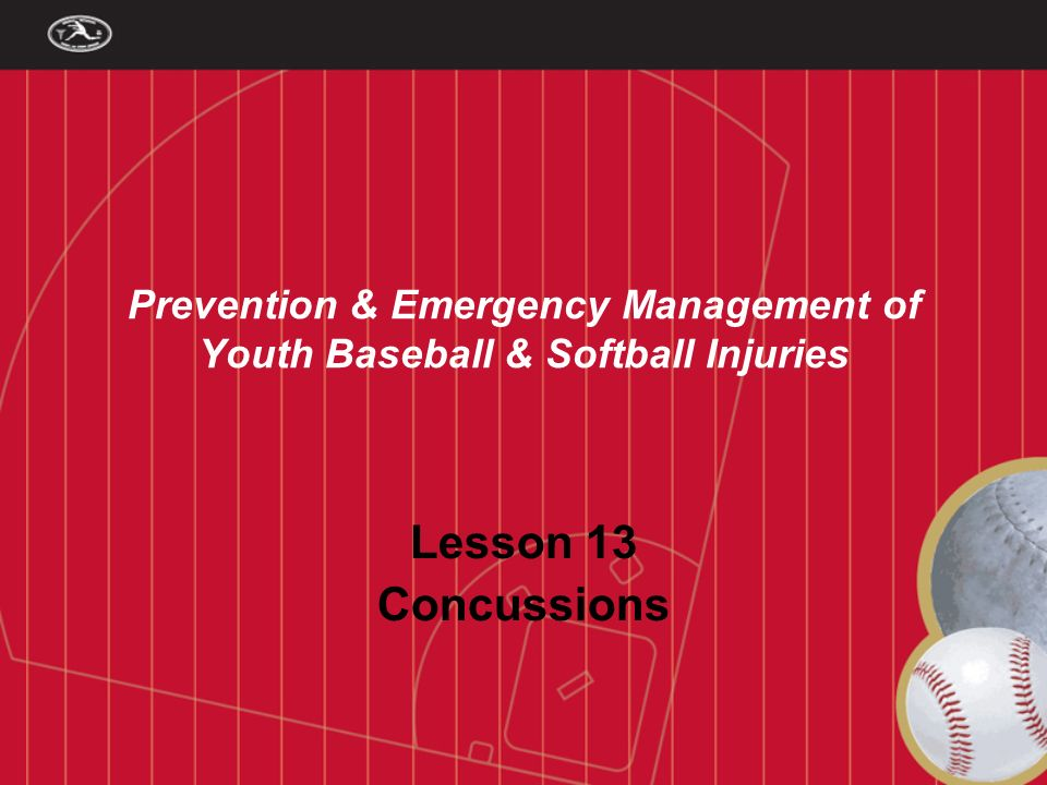 Prevention & Emergency Management of Youth Baseball & Softball Injuries Lesson 13 Concussions