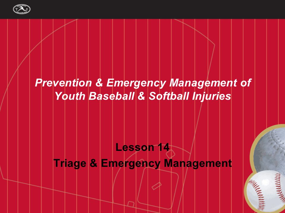 Prevention & Emergency Management of Youth Baseball & Softball Injuries Lesson 14 Triage & Emergency Management