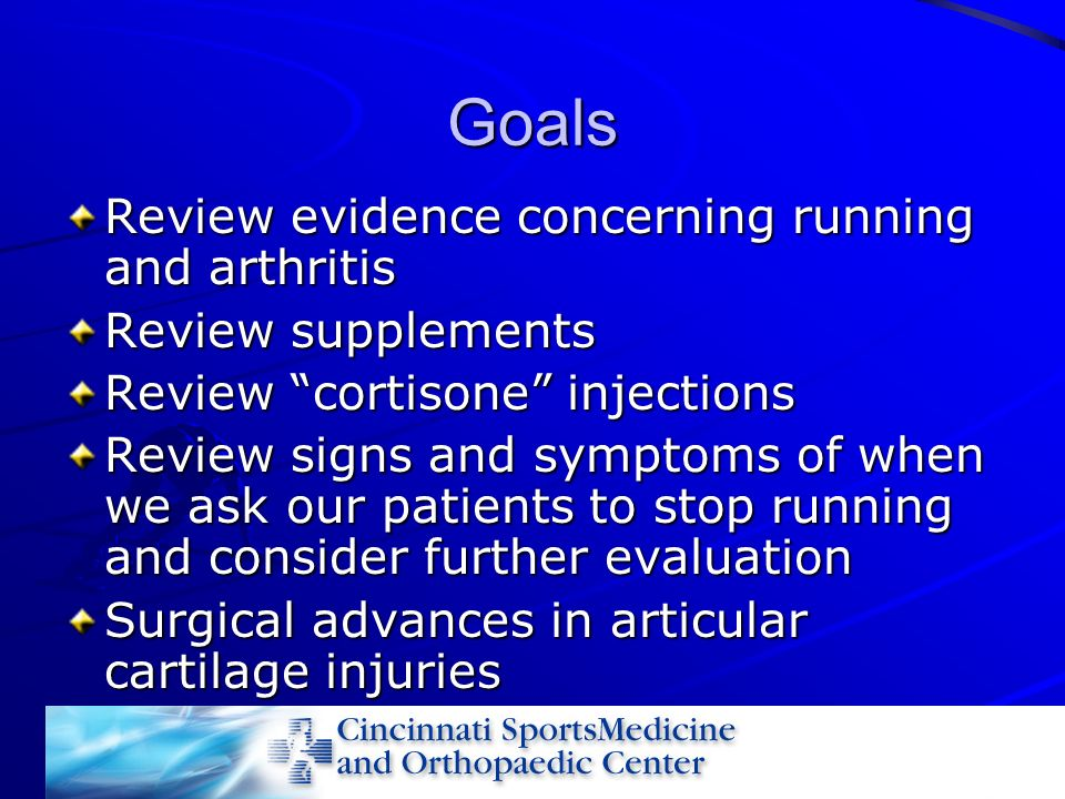 Goals Review evidence concerning running and arthritis Review supplements Review cortisone injections Review signs and symptoms of when we ask our pat