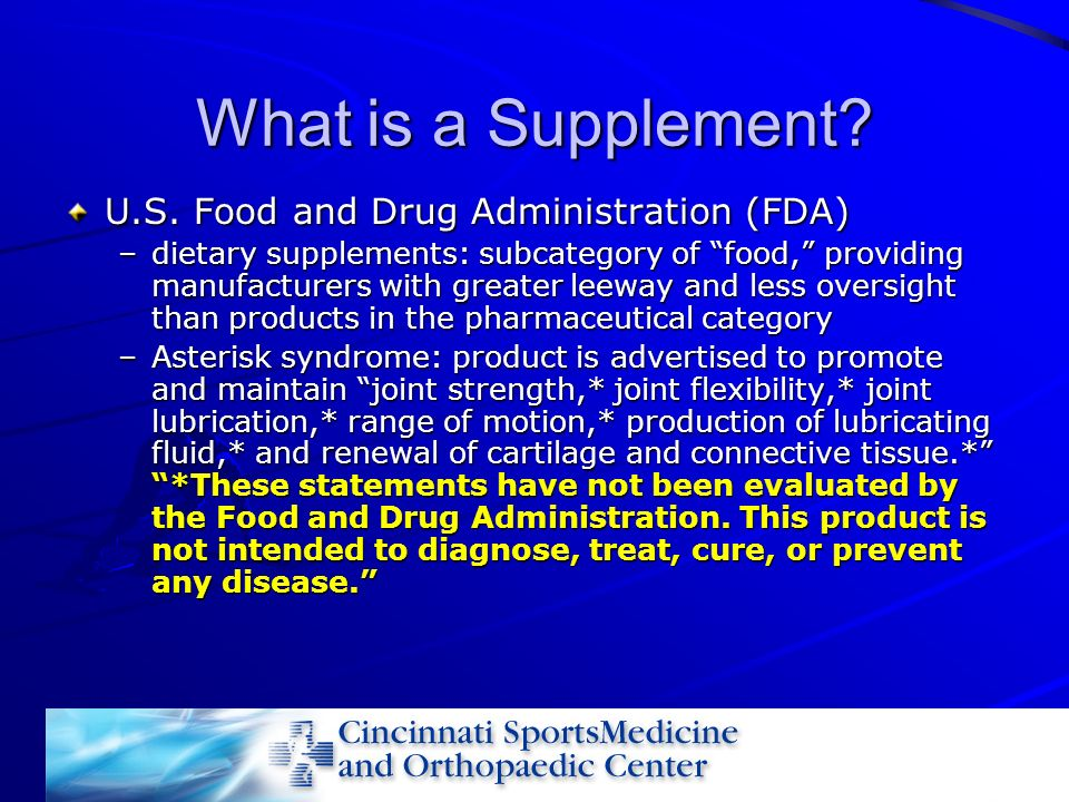 What is a Supplement? U.S. Food and Drug Administration (FDA) –dietary supplements: subcategory of food, providing manufacturers with greater leeway a