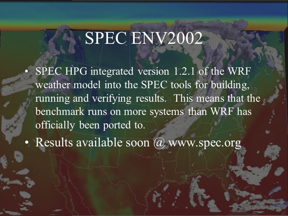 SPEC ENV2002 SPEC HPG integrated version 1.2.1 of the WRF weather model into the SPEC tools for building, running and verifying results. This means th