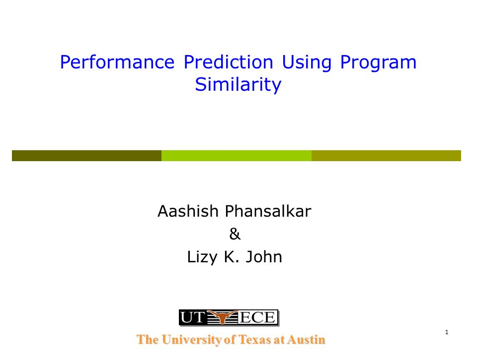 1 Aashish Phansalkar & Lizy K. John Performance Prediction Using Program Similarity The University of Texas at Austin
