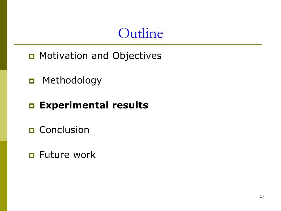 17 Outline Motivation and Objectives Methodology Experimental results Conclusion Future work