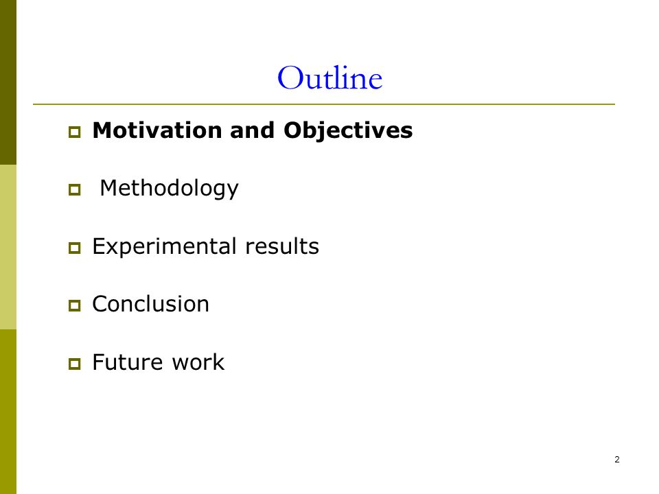 2 Outline Motivation and Objectives Methodology Experimental results Conclusion Future work