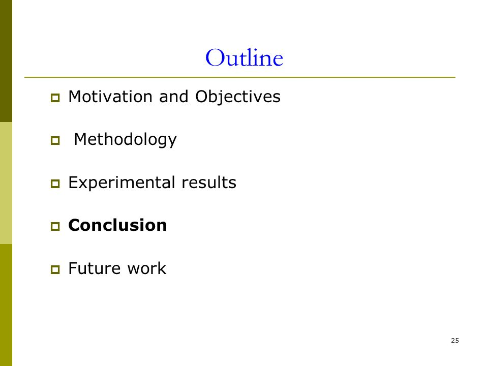 25 Outline Motivation and Objectives Methodology Experimental results Conclusion Future work