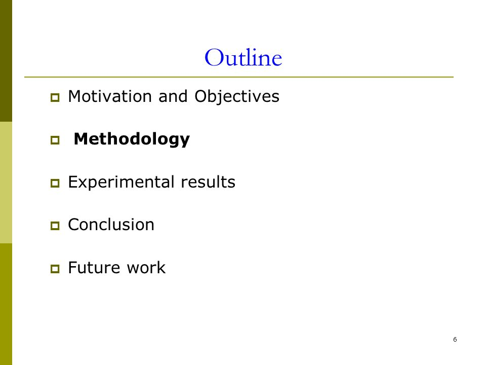 6 Outline Motivation and Objectives Methodology Experimental results Conclusion Future work