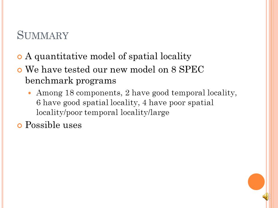 S UMMARY A quantitative model of spatial locality We have tested our new model on 8 SPEC benchmark programs Among 18 components, 2 have good temporal