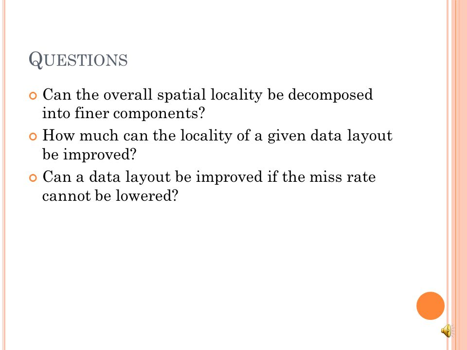 Q UESTIONS Can the overall spatial locality be decomposed into finer components.
