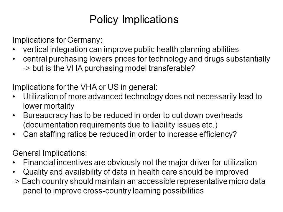 Implications for Germany: vertical integration can improve public health planning abilities central purchasing lowers prices for technology and drugs substantially -> but is the VHA purchasing model transferable.