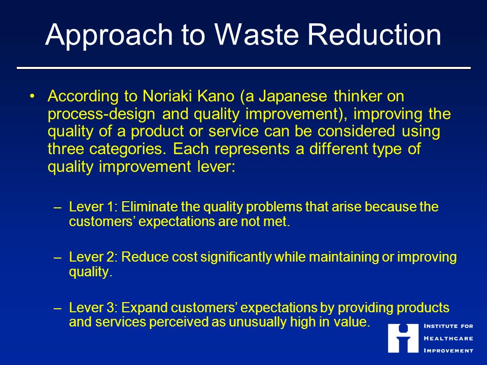 Approach to Waste Reduction According to Noriaki Kano (a Japanese thinker on process-design and quality improvement), improving the quality of a produ