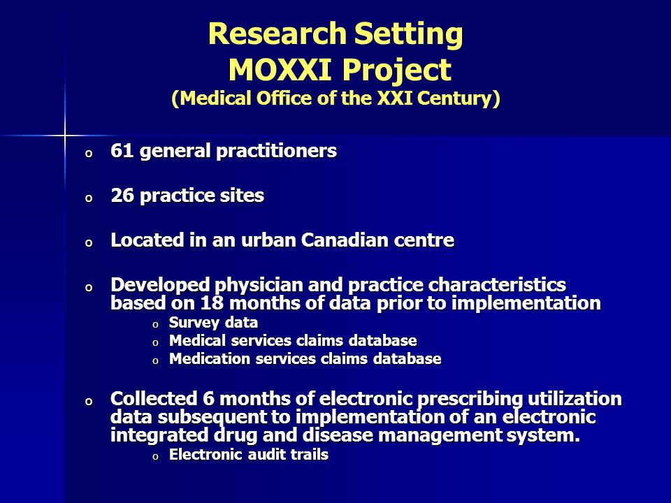 Research Setting MOXXI Project (Medical Office of the XXI Century) o 61 general practitioners o 26 practice sites o Located in an urban Canadian centr