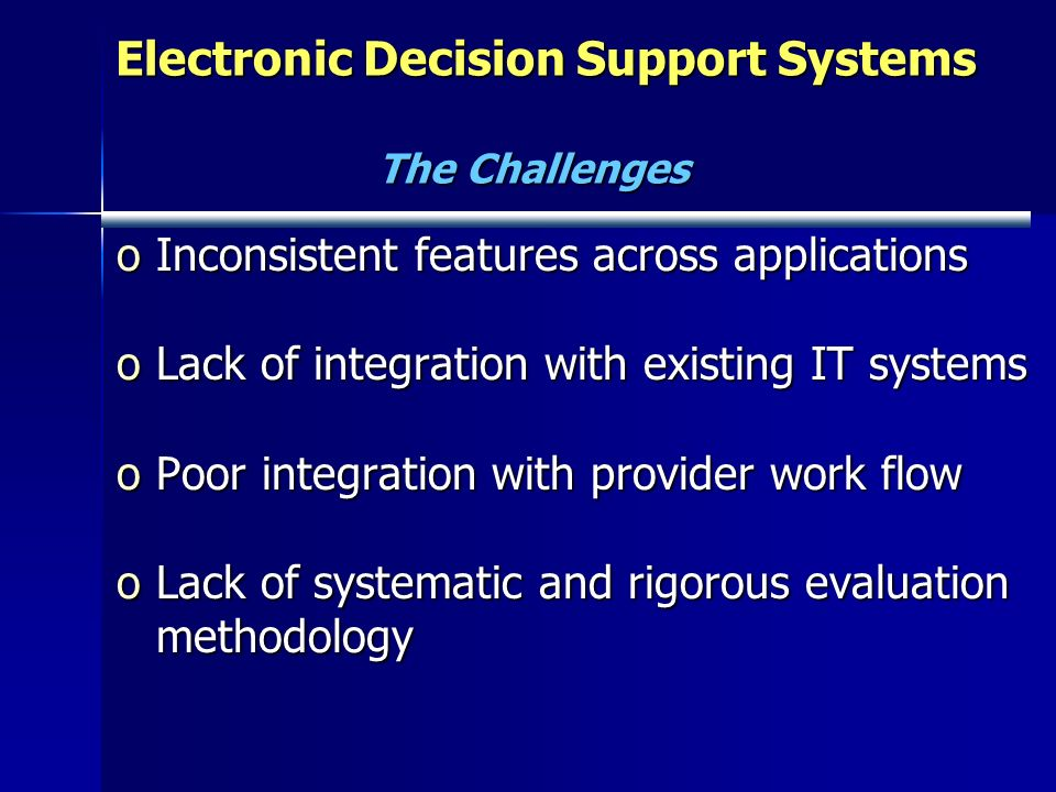 Electronic Decision Support Systems The Challenges Electronic Decision Support Systems The Challenges oInconsistent features across applications oLack