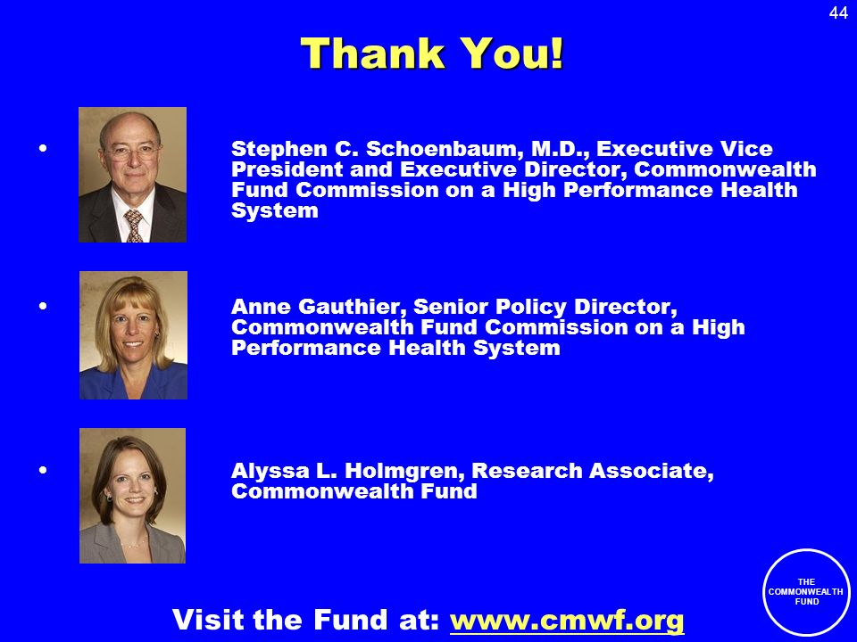 44 THE COMMONWEALTH FUND Thank You. Stephen C.