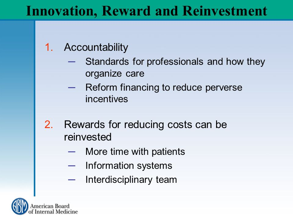1.Accountability Standards for professionals and how they organize care Reform financing to reduce perverse incentives 2.Rewards for reducing costs ca